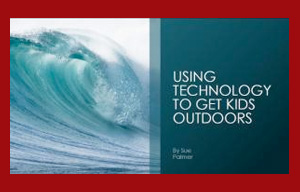 Using Technology to Get Kids Outdoors